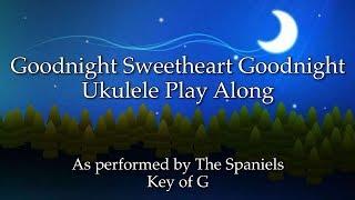 Goodnight Sweetheart Goodnight Ukulele Play Along