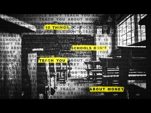 10 THINGS SCHOOLS DON'T TEACH YOU ABOUT MONEY