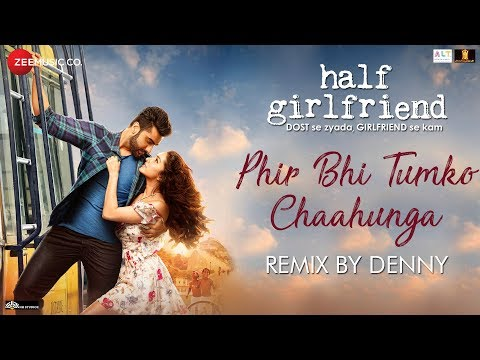 Phir Bhi Tumko Chaahunga - Remix | Denny | Half Girlfriend | Arjun Kapoor & Shraddha Kapoor