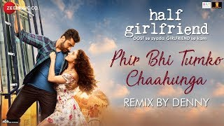 Presenting the remix version of phir bhi tumko chaahunga. by denny singer - arijit singh additional vocals arrangement produced aish...