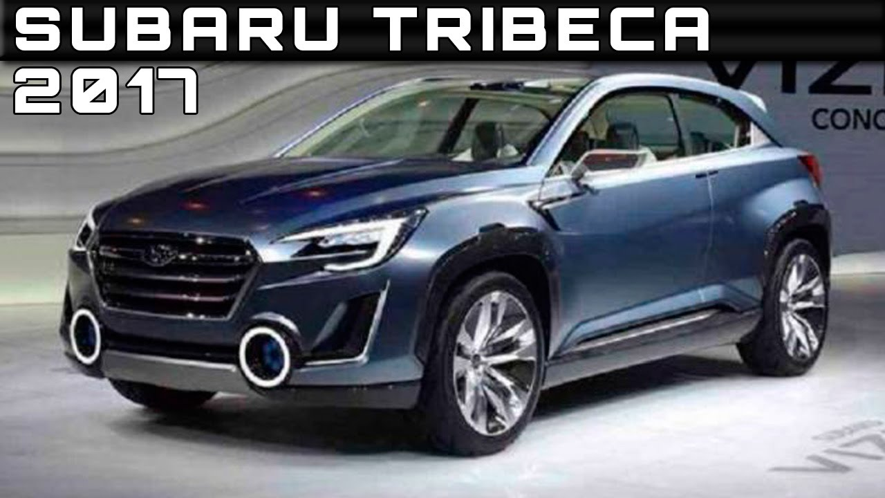 Subaru Tribeca 2016 >> 2017 Subaru Tribeca Review Rendered Price Specs Release Date Youtube