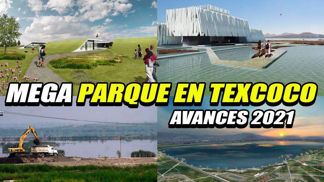 PARQUE ECOLÓGICO LAGO DE TEXCOCO AVANCES 2021