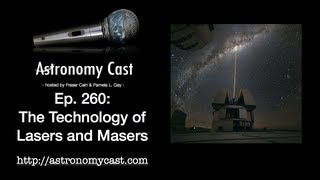 Astronomy Cast Ep. 260 The Technology of LASERS and MASERS