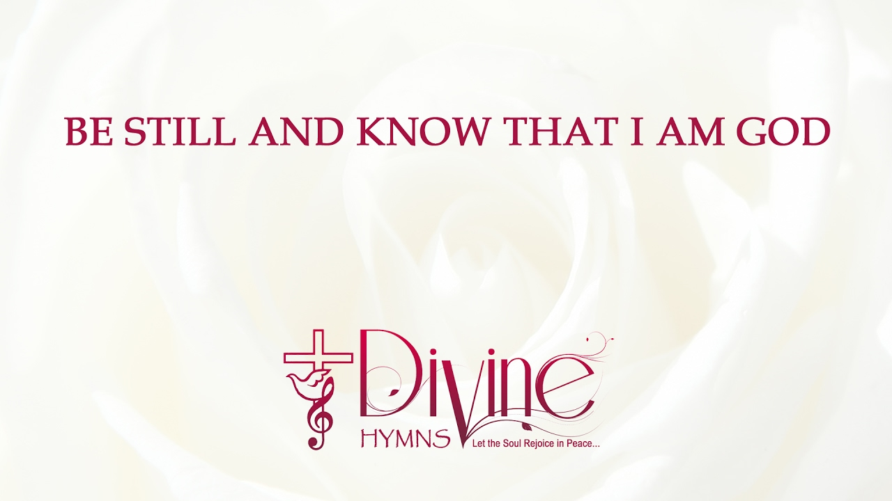 Be Still And Know That I Am God Song Lyrics | Divine Hymns