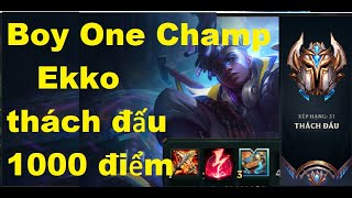 Boy One Champ Ekko Thách Đấu Việt 1000 Điểm Đánh Như Thế Nào/Game Là Dễ