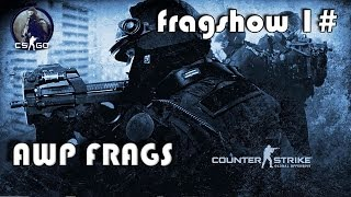CS:GO FRAGSHOW 1# - AWP FRAGS