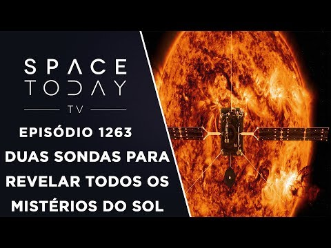 Duas Sondas Para Revelar Todos Os Mistérios do Sol - Space Today TV Ep.1263