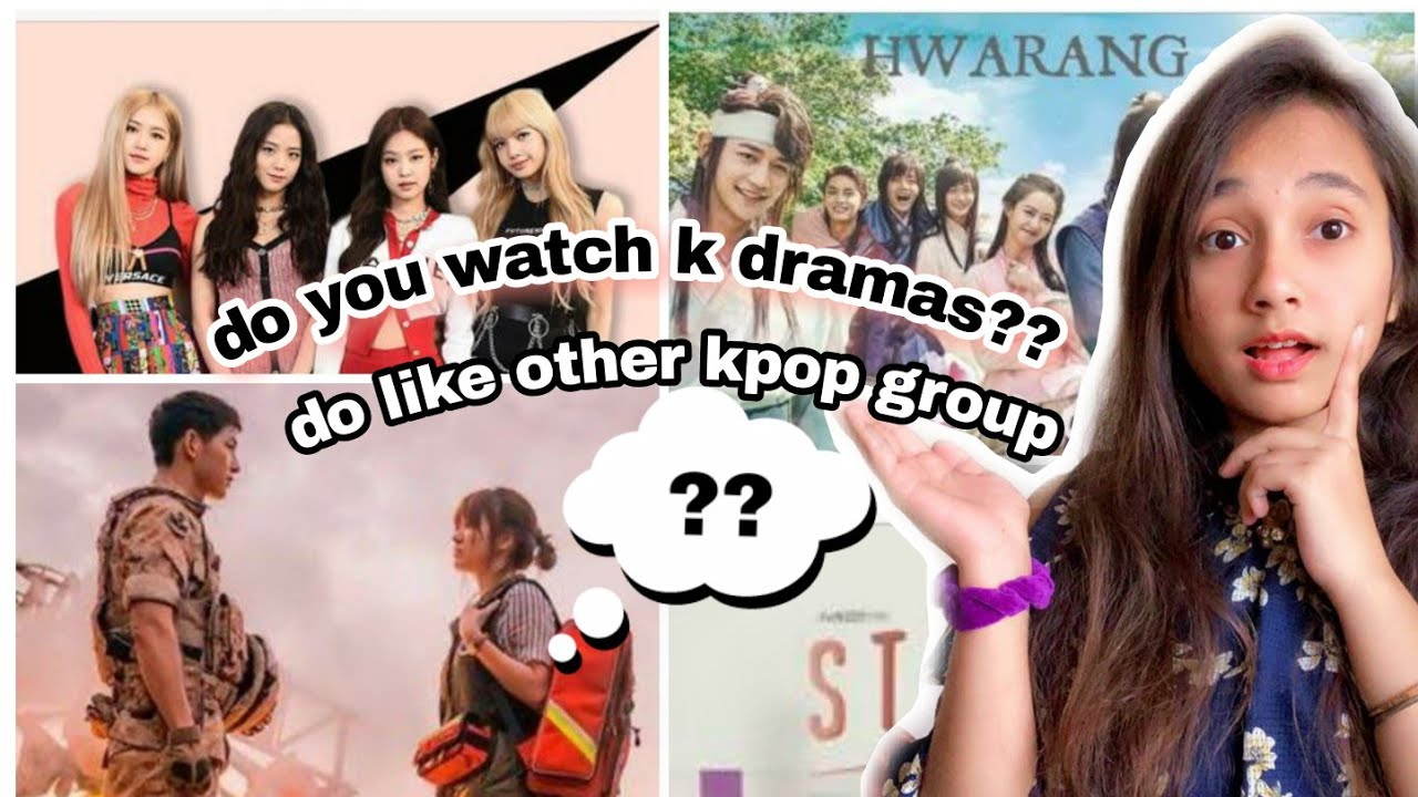 Do you watch k drama??//do you like other kpop group??