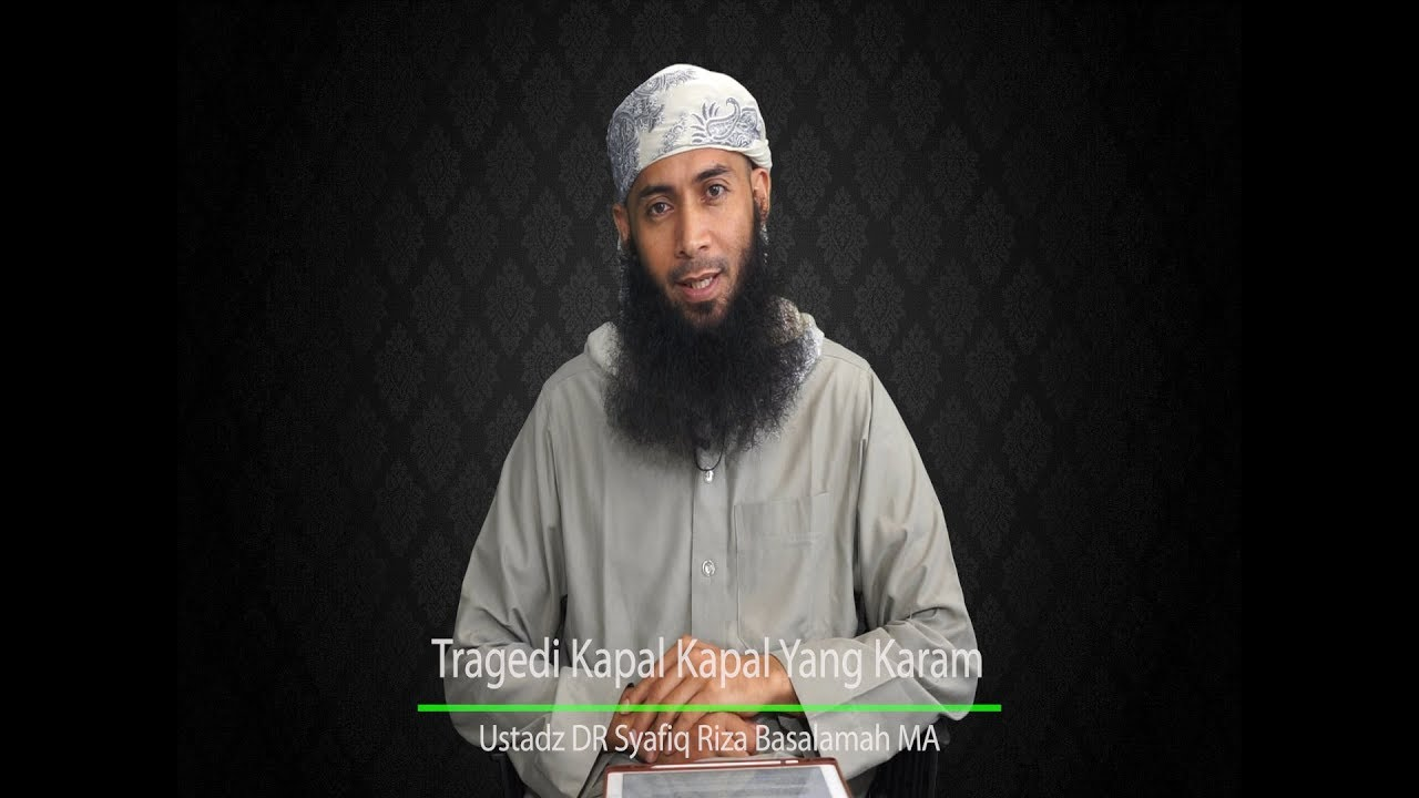 Tragedi Kapal Kapal Yang Karam - Ustadz DR Syafiq Riza Basalamah MA