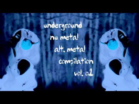 Underground Nu Metal / Alternative Metal Compilation Vol. 01