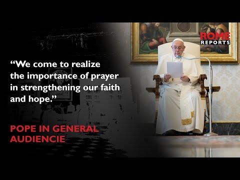 Pope Francis emphasizes the role of prayer in advancing the Church