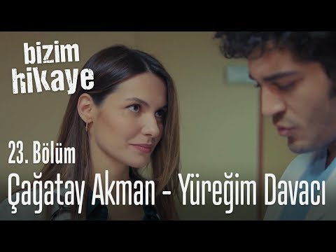 Çağatay Akman - Yüreğim Davacı - Bizim Hikaye 23. Bölüm
