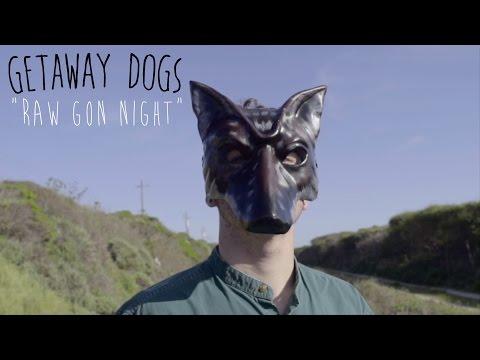 Getaway Dogs - 'Raw Gon Night'