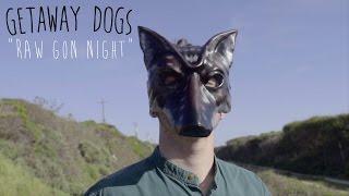 Raw Gon Night - Getaway Dogs