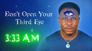 DO NOT OPEN YOUR THIRD EYE AT 3:33 AM | *THIS IS WHY* | 3:33 AM THIRD EYE CHALLENGE! (I SEE ALL)