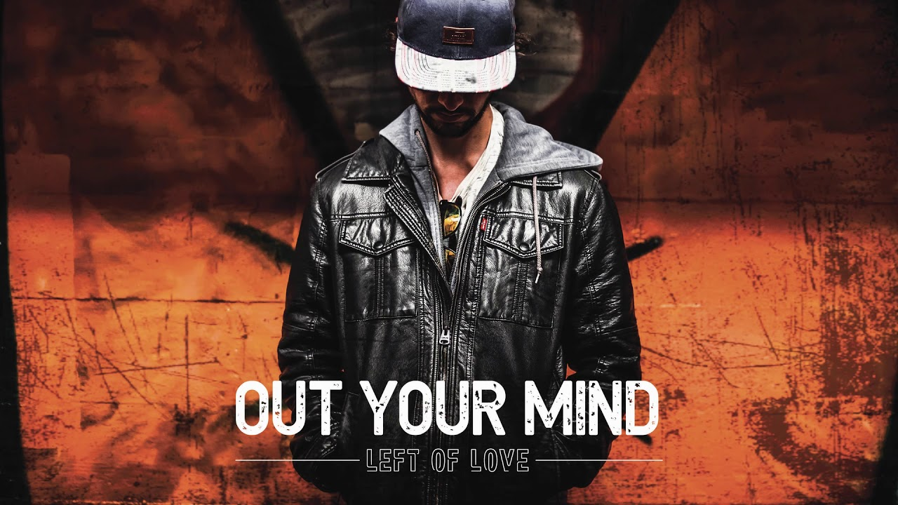 Left of Love - Out Your Mind