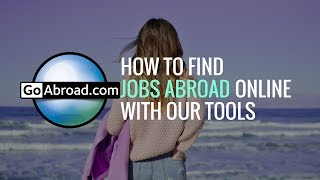 How To Find Jobs Abroad Online On GoAbroad.com