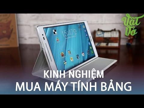 Vật Vờ| Chia sẻ kinh nghiệm chọn mua máy tính bảng phù hợp với nhu cầu
