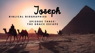 Biblical Biographies: Joseph, Episode 3