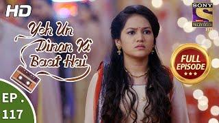 Yeh Un Dinon Ki Baat Hai - Ep 117 - Full Episode - 14th February, 2018