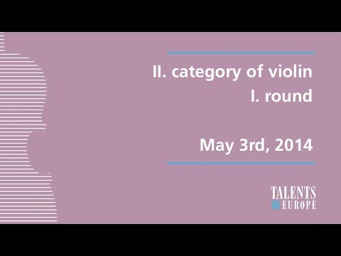 Talents for Europe 2014 | II. category of violin I. round | May 3rd, 2014