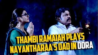 Thambi Ramaiah plays Nayantharaa's dad in Dora