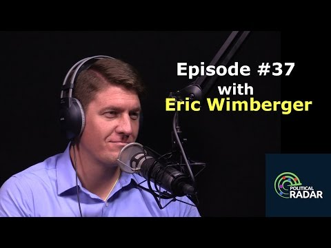 A Discussion with Eric Wimberger - Political Radar Podcast Episode #37