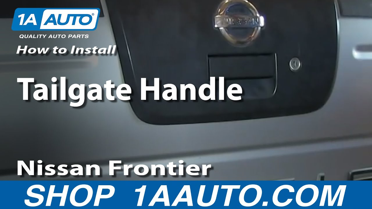 How To Replace Tailgate Handle 02 04 Nissan Frontier Youtube