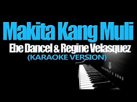 MAKITA KANG MULI - Ebe Dancel & Regine Velasquez (KARAOKE VERSION)
