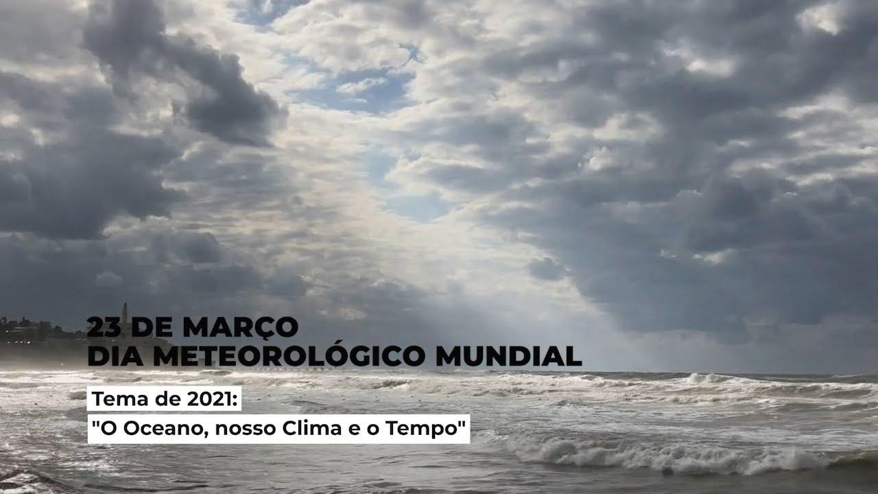 Dia Meteorológico Mundial 2021 - O Oceano, nosso Clima e o Tempo