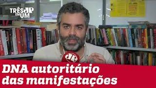 #CarlosAndreazza: Autoritarismo está no DNA das manifestações do dia 26