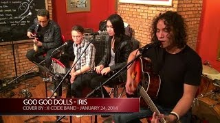 Download Video Goo Goo Dolls - Iris - Cover by : X-CODE Band, January 24, 2014 MP3 3GP MP4