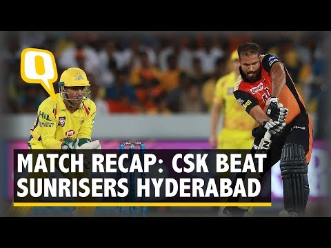 IPL 2018 | Highlights: Chennai Super Kings Defeat Sunrisers Hyderabad | The Quint
