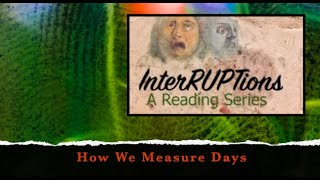 How We Measure Days, a performance poem by Dudgrick Bevins Read at InterRUPTions 5/28/20