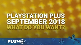 PS Plus Free Games September 2018: What Do You Want? | PlayStation 4 | When Will PS+ Be Announced?