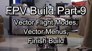 Vector OSD FC Flight Modes, Menus, Finish Plane - FPV Build Part 9