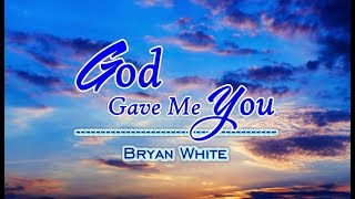 God Gave Me You - Bryan White (KARAOKE)
