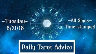 8/21/18 Daily Tarot Advice ~ All Signs, Time-stamped