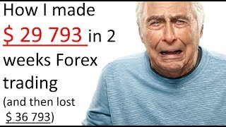 How I made $29 793 trading the Forex market & lost $ 36 793 by making a simple Psychological mistake