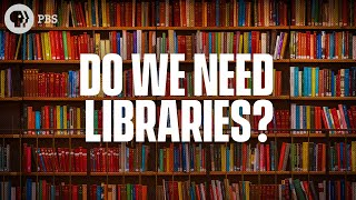 Do We Still Need Libraries?
