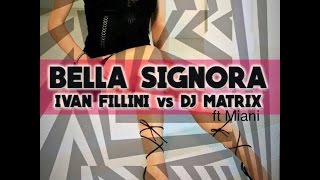 Ivan Fillini vs DJ Matrix - Bella signora (Remix)