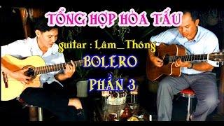 TỔNG HỢP HÒA TẤU phần 3 / guitar Lâm_Thông / đàn thùng mộc / bolero