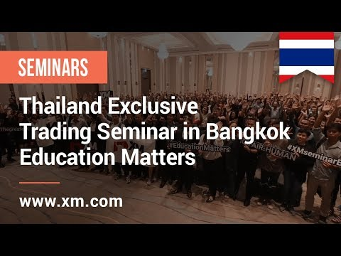 XM.COM - 2018 - Thailand Seminar - Exclusive Trading Seminar in Bangkok - Education Matters