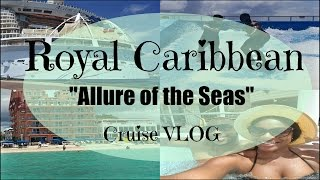 "Royal Caribbean ""Allure of the Seas"" Caribbean Cruise Vlog"