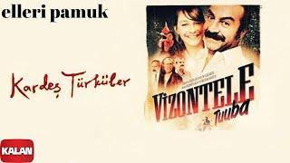Kardeş Türküler - Elleri Pamuk [ Vizontele Tuuba © 2004 Kalan Müzik ]