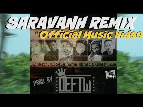 SARAVANH REMIX [ Official MV ] BGZ ft SteezinJin, Goof Loc, Sammo, Illphatic, EraNetik