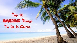 Top 10 AMAZING Things To Do In Cairns