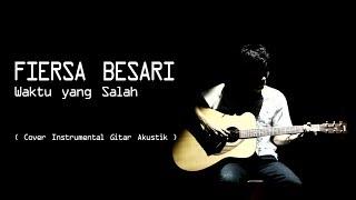 FIERSA BESARI - WAKTU YANG SALAH   Cover Instrumental Gitar Akustik