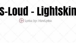 S Loud - Lightskin [LYRICS]