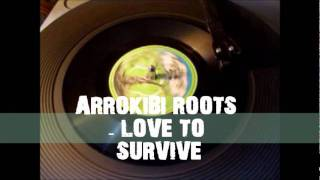 ARROKIBI ROOTS - Love to Survive (New single 2011)